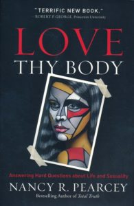 Love Thy Body, Nancy Pearcey